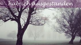"""""""TAUSEND ÄNGSTE HAB ICH AUSGESTANDEN"""""""