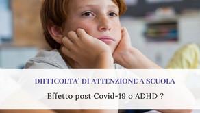 Difficoltà di attenzione a scuola:        effetto post covid-19 o ADHD