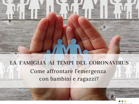 La famiglia ai tempi del Coronavirus:come affrontare l'emergenza con bambini e ragazzi?