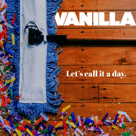 """""""LET'S CALL IT A DAY"""" WITH VANILLA"""