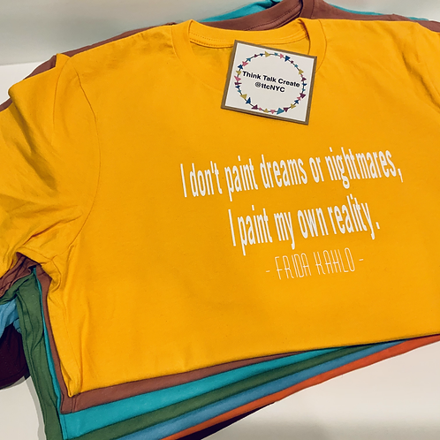 I Don't Paint Dreams Or Nightmares Frida Kahlo T-Shirt