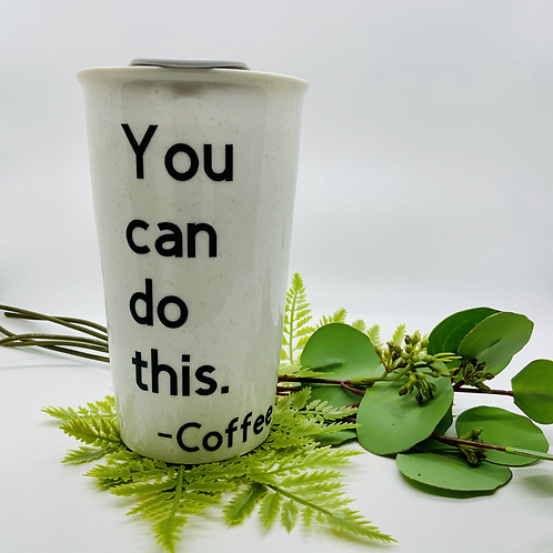 """You Can Do This"" Ceramic Travel Mug"