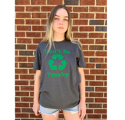 Don't Be Trashy Recycled