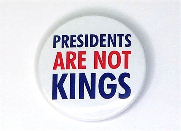 Presidents Are Not Kings Button