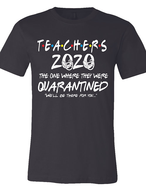 "Teachers Quarantine 2020 ""We'll be there..."" T-shirt"