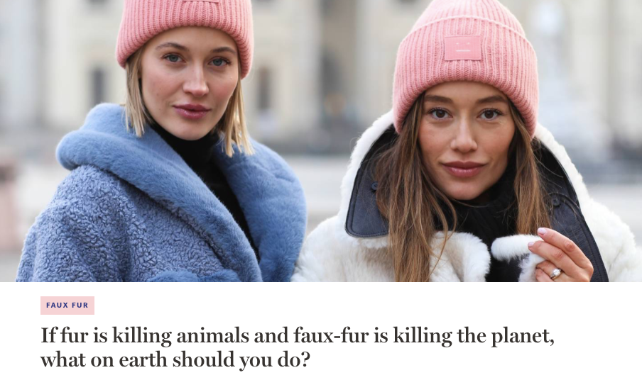 If fur is killing animals and faux-fur is killing the planet, what on earth should you do?