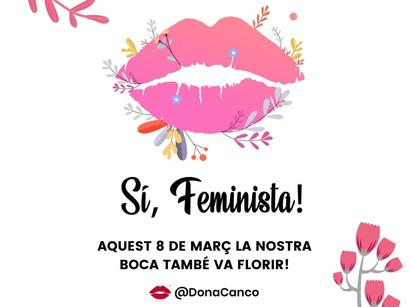 Sí, Feminista! Aquest 8 de març la nostra boca també va florir!