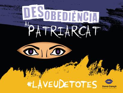 Campanya: Desobediència al Patriarcat. La veu de totes