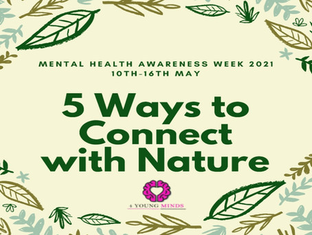 Connecting with Nature: Mental Health Awareness Week 2021!