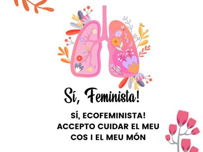 SI, ECOFEMINISTA! ACCEPTO CUIDAR EL MEU COS I EL MEU MÓN🌎