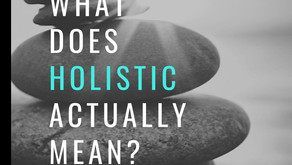 """WHAT DOES """"HOLISTIC"""" ACTUALLY MEAN?"""