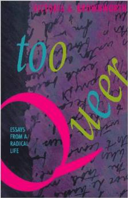 Too Queer: Essays from a Radical Lif