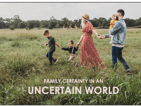 Family Certainty In An Uncertain World