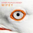 Wifey_Other People's Money_EP 500x500.jp