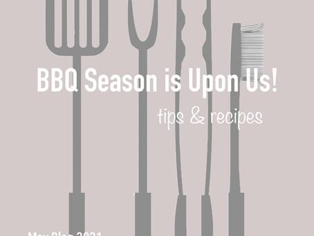 BBQ Season is Upon Us!   tips & recipes