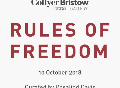 Rules of Freedom,  Collyer Bristow Gallery, London         11th October 2018 - 6th March 2019