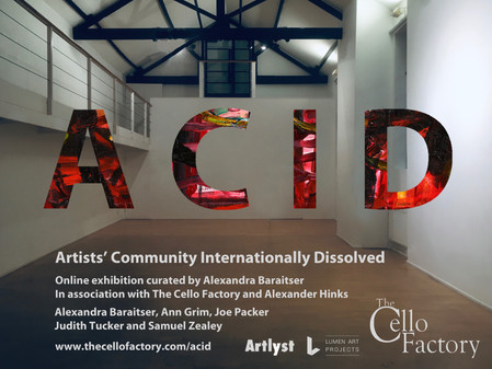 ACID an online exhibition  Curated by Alexandra Baraitser in association with           The Cello Fa