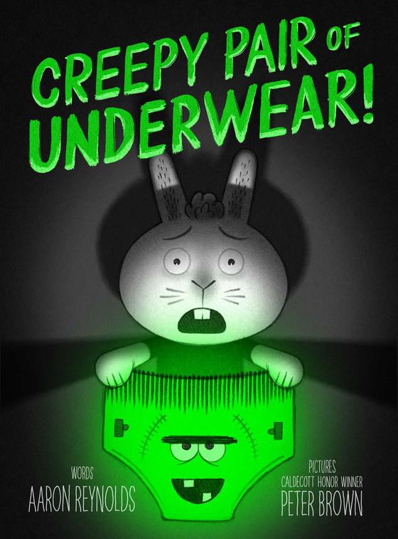 Creepy Pair of Underwear by Aaron Reynolds & Peter Brown