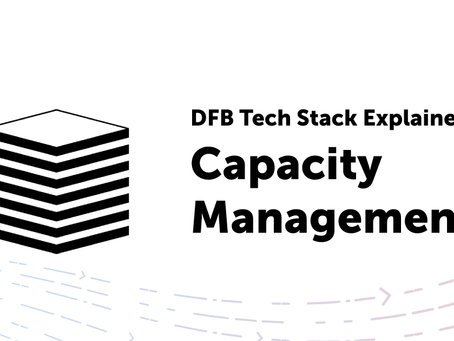 DFB Tech Stack: Capacity Management