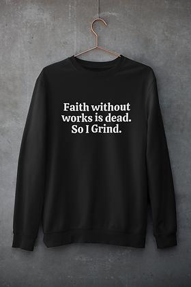 Faith Without Works Sweatshirt