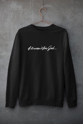 If it wasn't for God Sweatshirt (5 colors)