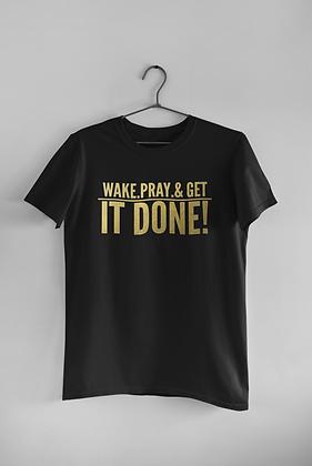 Wake, Pray GET IT DONE! Black Tee