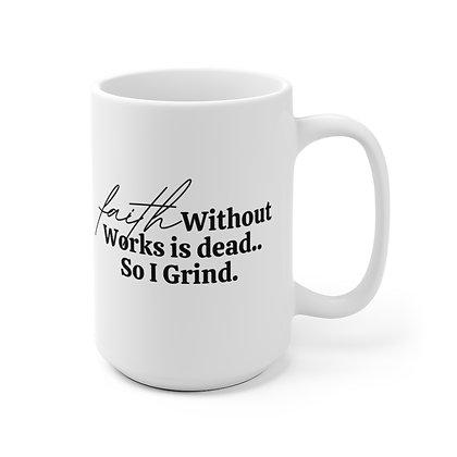 Faith Without Works 15 oz Mug