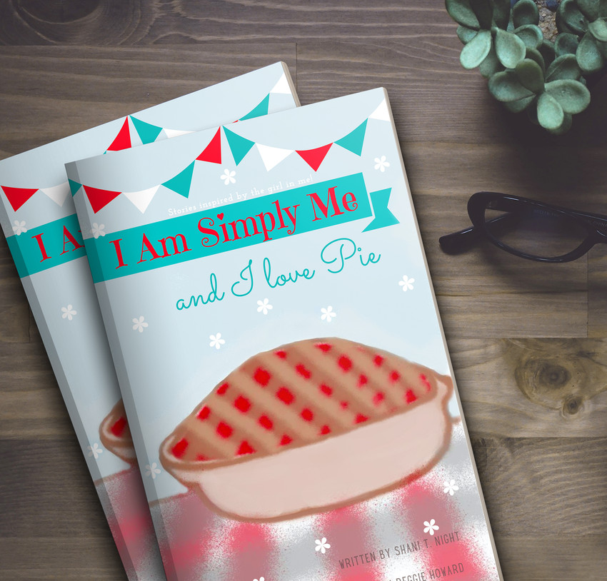 I Am Simply Me & I Love Pie by Shani T. Night