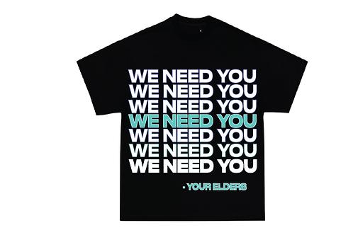 We Need You T-Shirt (Your Elders)