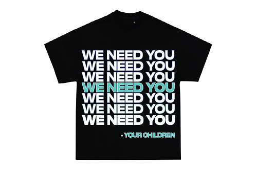 We Need You T-Shirt (Your Children)