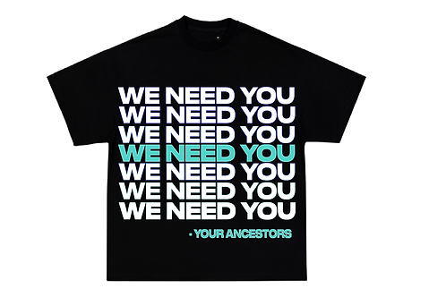 We Need You T-Shirt (Your Ancestors)