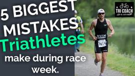 5 Biggest race week mistakes