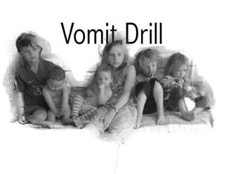 The vomit drill, like the fire drill, every home needs one.