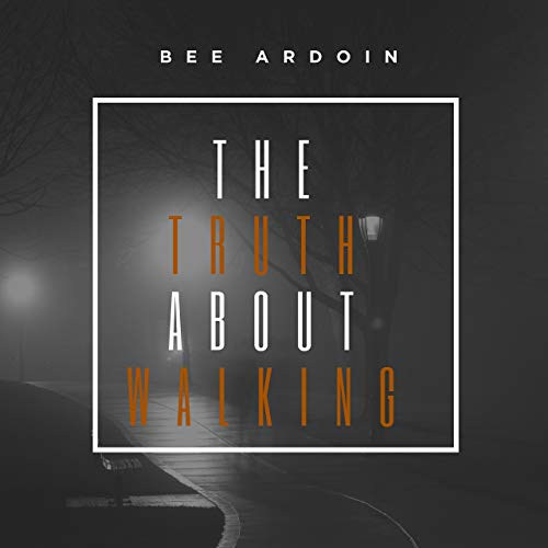 Bee Ardoin - Truth About WalkingEP