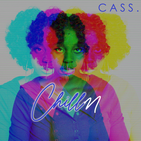 "FOR IMMEDIATE RELEASE HIGHLY PROMISING YOUNG ARTIST 'CASS.' RELEASES FIRST SINGLE ""CHILLN"""