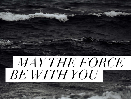 MAY: THE FORCE BE WITH YOU