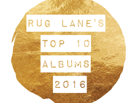 RUG LANE'S TOP 10 ALBUMS FOR 2016