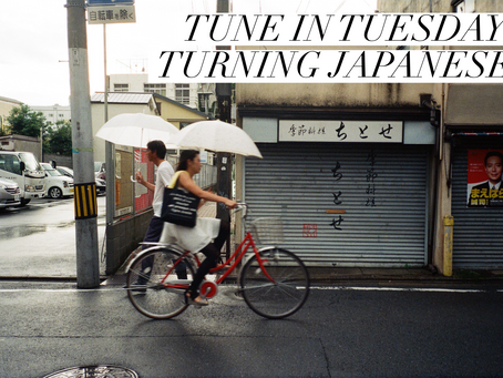 TUNE IN TUESDAY: TURNING JAPANESE