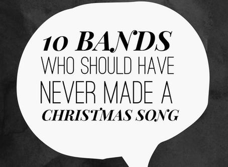 TUNE IN TUESDAY: BANDS WHO SHOULD NEVER HAVE MADE CHRISTMAS SONGS (PART 2)