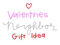 Valentine Neighbor Gifts