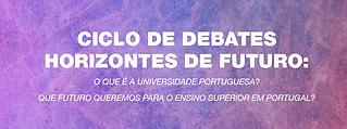 Ciclo de Debates Horizontes de Futuro: O que é a Universidade Portuguesa? Que futuro queremos para o Ensino Superior em Portugal?