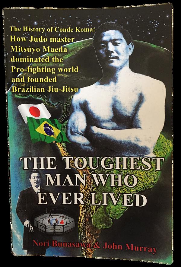 The Toughest Man Who Eve Lived book by Nori Bunasawa and John Murray. The History of Conde Koma aka. Mitsuyo Maeda