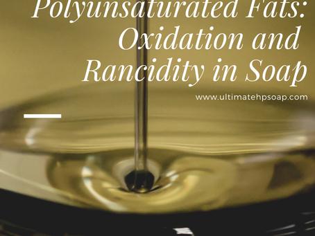 Polyunsaturated Fats: Oxidation and Rancidity in Oil and Soap