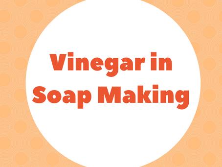 Vinegar in Soap Making- Blessing or Bust?