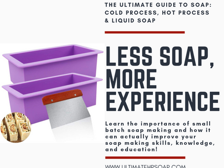 LESS Soap, MORE Experience- The Importance of Small Batch Soap Making & How it Improves Your Skills