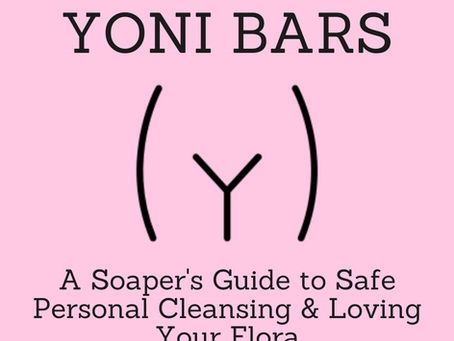 The TRUTH About Yoni Bars: A Soaper's Guide to Safe Personal Cleansing and Loving Your Flora