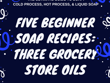 Easy Beginner Soap Recipes: FIVE Classic Soap Recipes Made with Three Grocery Store Oils