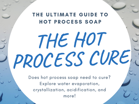 The Hot Process Cure- Explore the MANY Benefits of Curing Both Cold AND Hot Process Soap