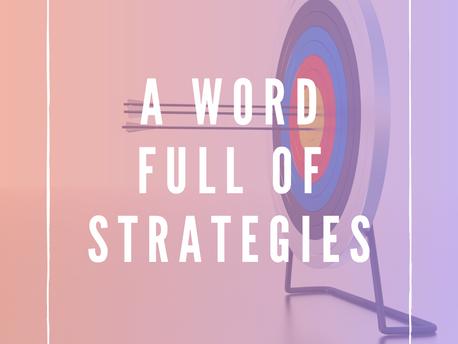 A Word Full Of Strategies