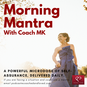 Coach MK. The Morning Mantra. A mantra for self-love.